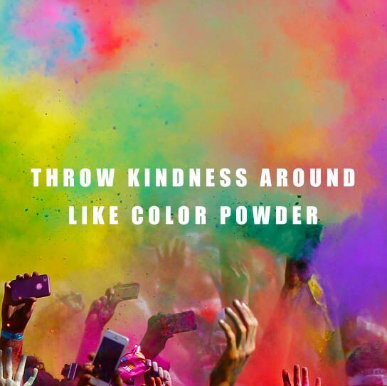 Throw Kindness Around Like Color Powder